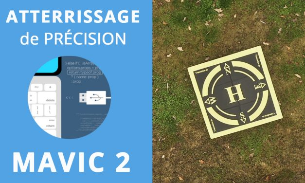 Mavic 2 : Précision d'atterrissage (Precision landing) avec le nouveau firmware (v01.00.0200 Mavic 2 Pro / Mavic 2 Zoom)