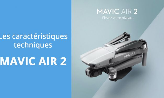 MAVIC AIR 2 : Présentation technique et caractéristiques