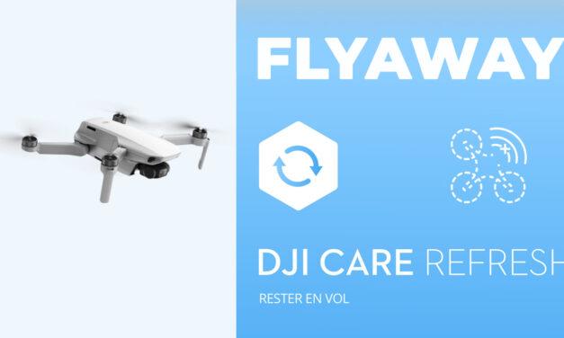 DJI CARE REFRESH FLYAWAY : L'assurance couvre désormais les flyaways !