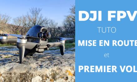 DJI FPV : Tutoriel de mise en route et premier vol pour les débutants